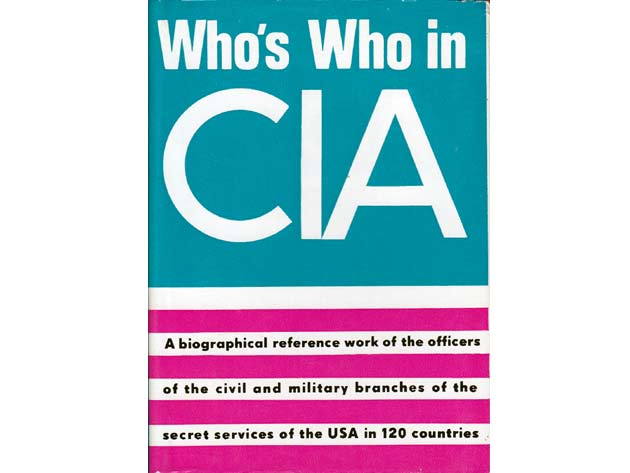 Who's who in CIA. A biographical reference work of the officers of the civil and military branches of the secret services of the USA in 120 countries. In englischer Sprache