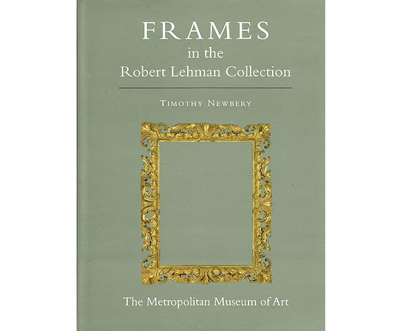 The Robert Lehman Collection XIII. Frames. In englischer Sprache